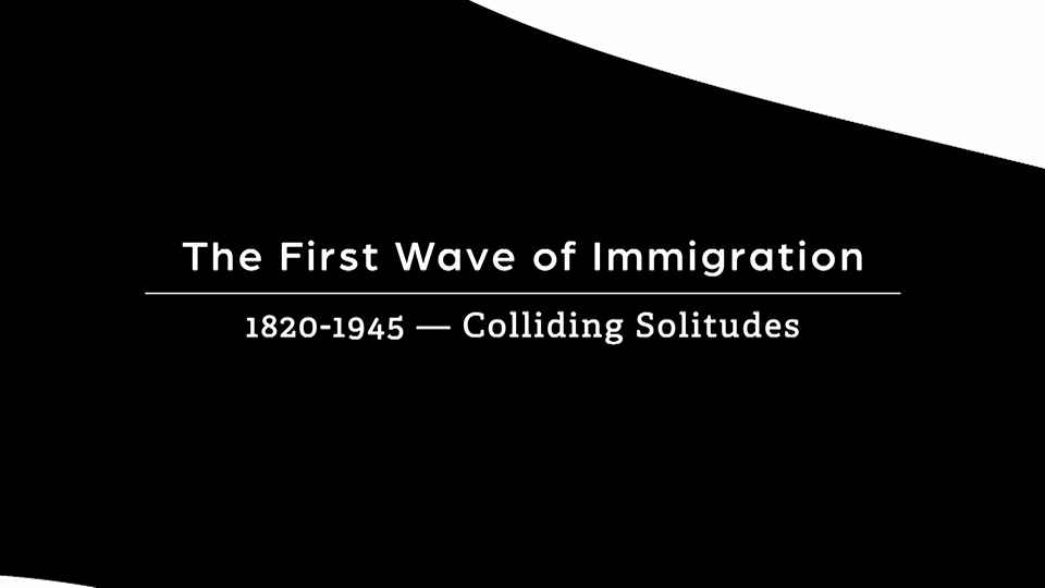 The First Wave, 1820-1945 – Colliding Solitudes