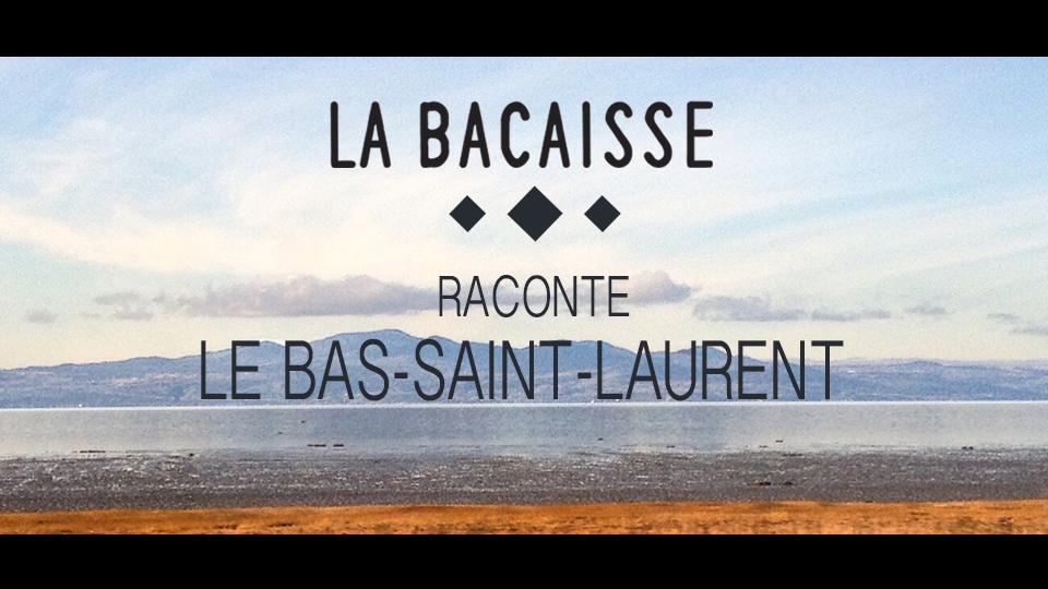 La Bacaisse raconte le Bas-Saint-Laurent