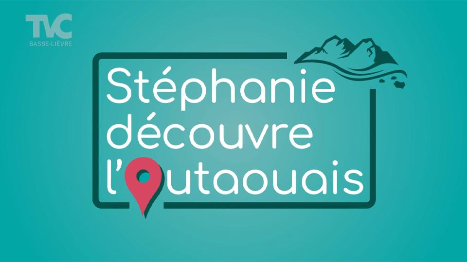 Stéphanie découvre l'Outaouais