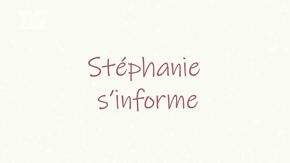 Stéphanie s'informe
